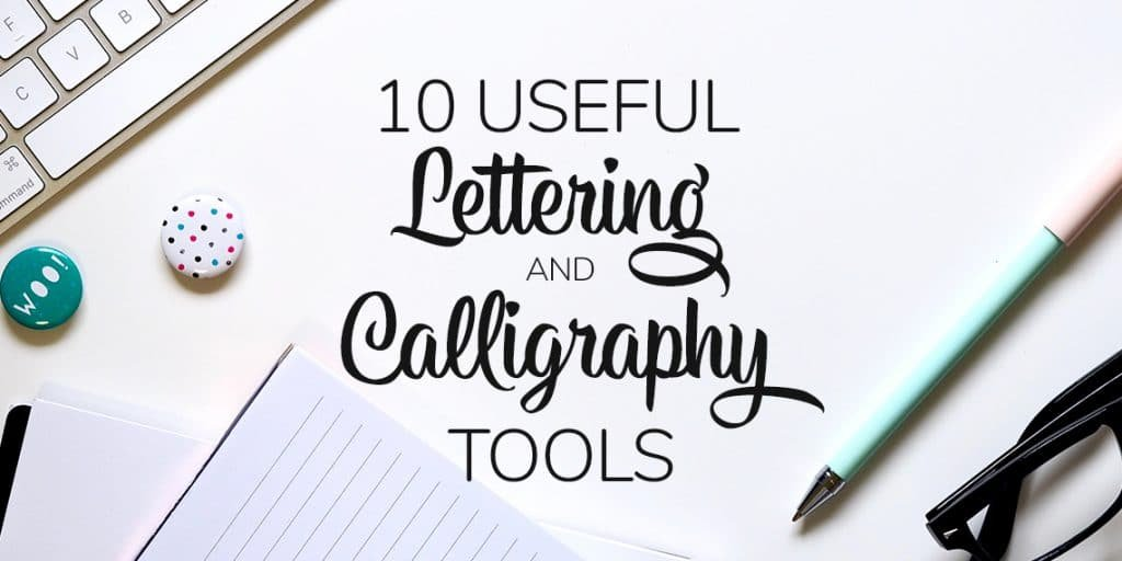 10 Useful Calligraphy & Lettering Tools